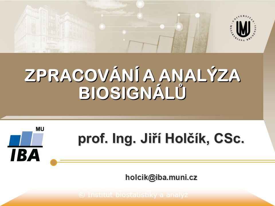 © Institut biostatistiky a analýz ZPRACOVÁNÍ A ANALÝZA BIOSIGNÁL Ů prof.