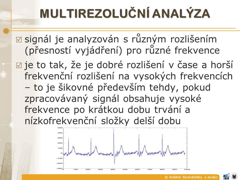© Institut biostatistiky a analýz MULTIREZOLU Č NÍ ANALÝZA  signál je analyzován s různým rozlišením (přesností vyjádření) pro různé frekvence  je to tak, že je dobré rozlišení v čase a horší frekvenční rozlišení na vysokých frekvencích – to je šikovné především tehdy, pokud zpracovávaný signál obsahuje vysoké frekvence po krátkou dobu trvání a nízkofrekvenční složky delší dobu