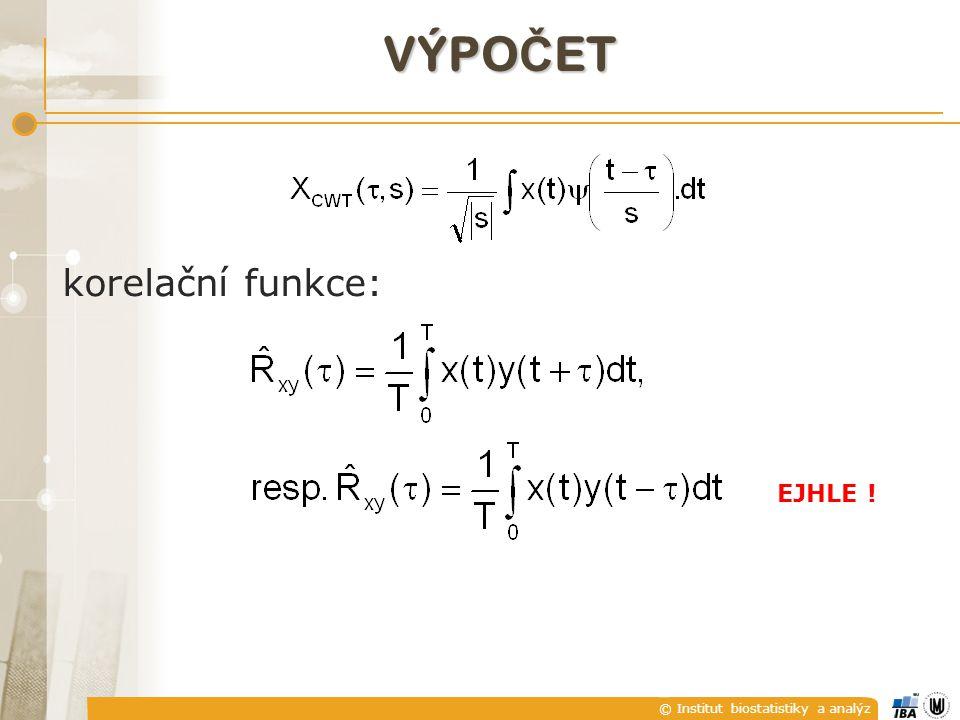 © Institut biostatistiky a analýz VÝPO Č ET korelační funkce: EJHLE !