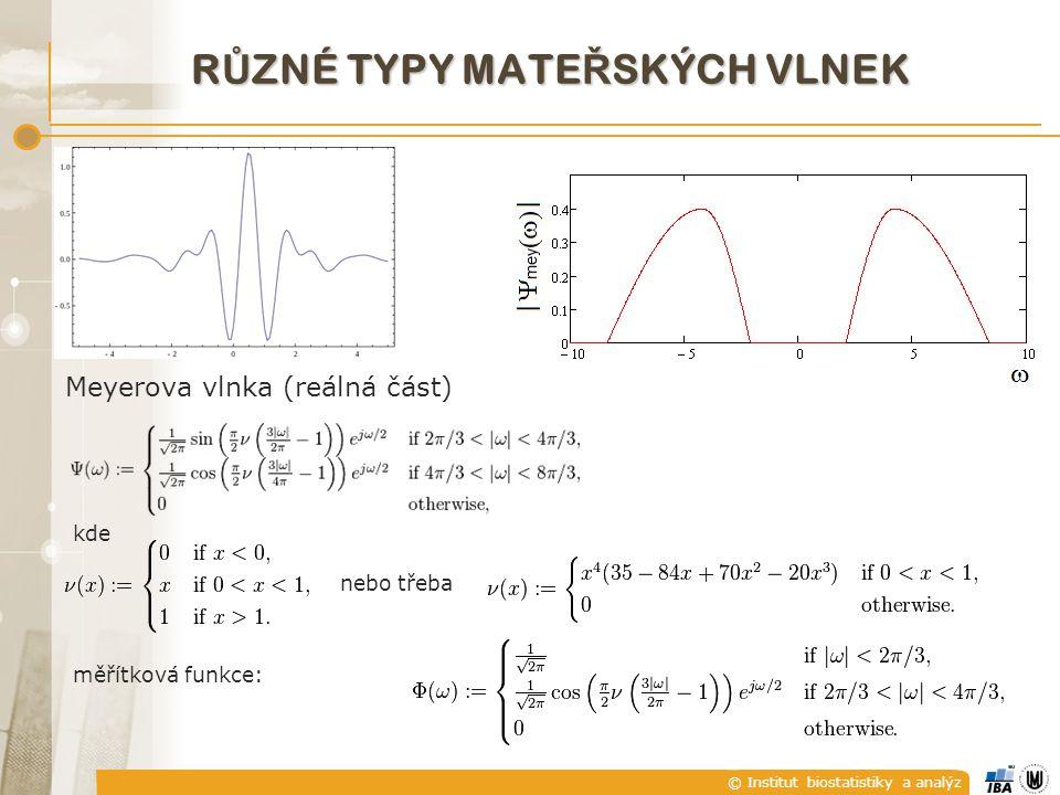 © Institut biostatistiky a analýz R Ů ZNÉ TYPY MATE Ř SKÝCH VLNEK Meyerova vlnka (reálná část) kde nebo třeba měřítková funkce: