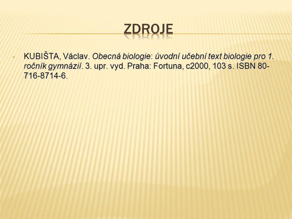 KUBIŠTA, Václav. Obecná biologie: úvodní učební text biologie pro 1. ročník gymnázií. 3. upr. vyd. Praha: Fortuna, c2000, 103 s. ISBN 80- 716-8714-6.