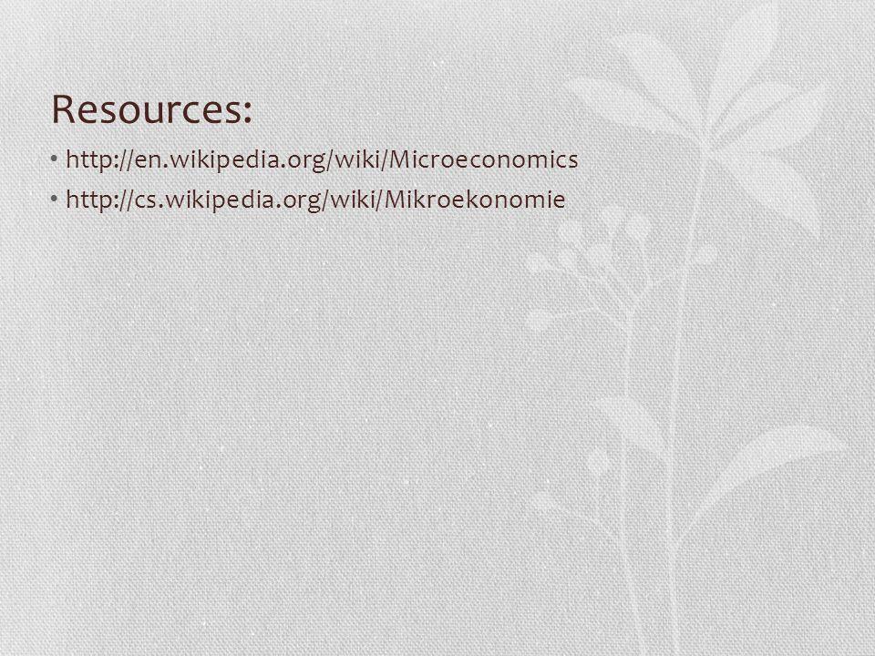 Resources: http://en.wikipedia.org/wiki/Microeconomics http://cs.wikipedia.org/wiki/Mikroekonomie