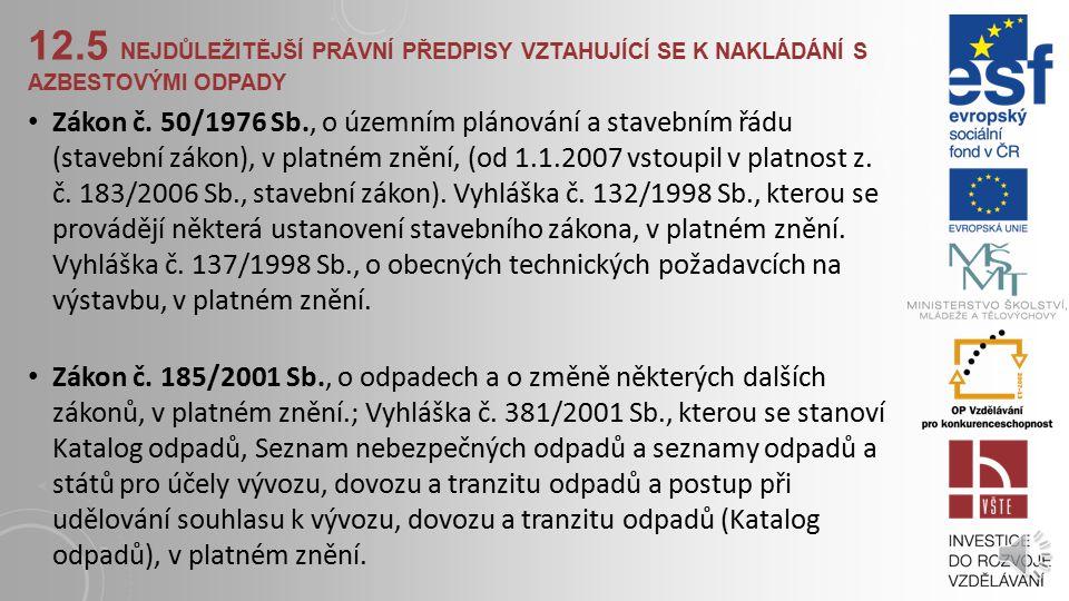 12.4 STRUČNÁ ORIENTACE PRO PRAXI Jakákoliv manipulace s azbestovými materiály mnohonásobně zvyšuje počet vláken uvolňovaných do okolí. Neodborná demon