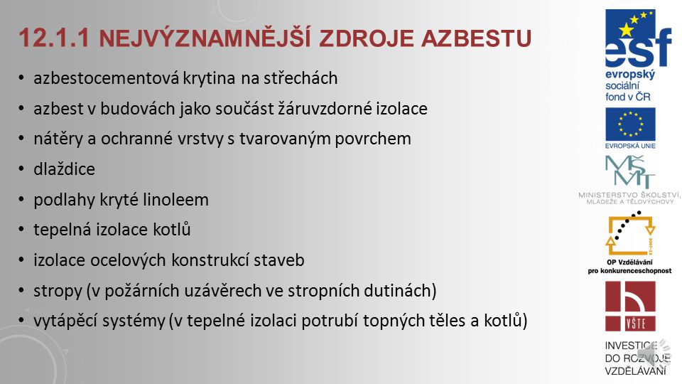 12.1 AZBEST Fyzikálně - chemické vlastnosti azbestu: nehořlavost odolnost vůči kyselinám i zásadám pevnost ohebnost lehkost