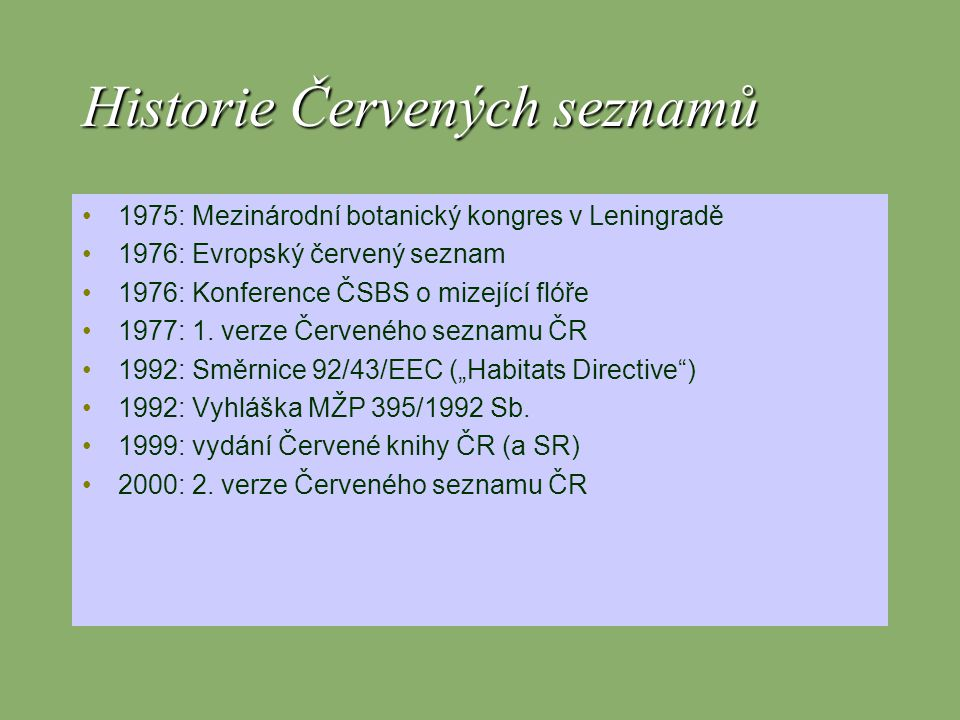 Historie Červených seznamů 1975: Mezinárodní botanický kongres v Leningradě 1976: Evropský červený seznam 1976: Konference ČSBS o mizející flóře 1977:
