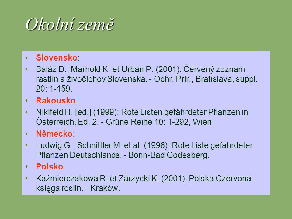 Směrnice EU 21 ostatních nápadné druhy (orchideje, kosatce, koniklece) –Cypripedium calceolus, Gladiolus palustris, Himantoglossum adriaticum, Iris humilis, Liparis loeselii, Pulsatilla grandis, Pulsatilla patens endemity –Aconitum firmum subsp.