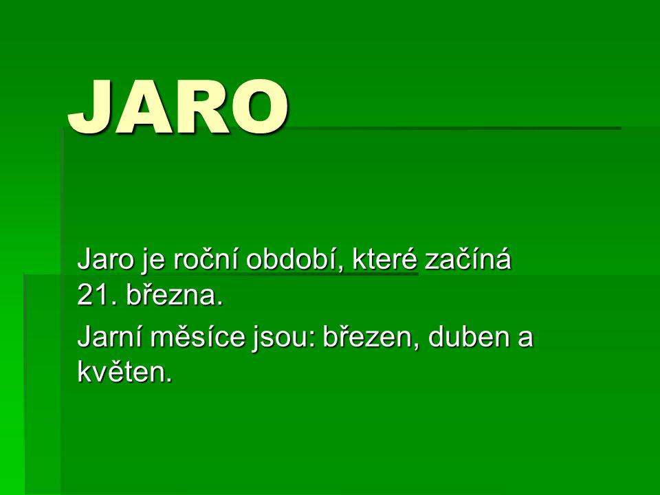 JARO Jaro je roční období, které začíná 21. března. Jarní měsíce jsou: březen, duben a květen.