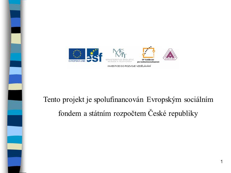Tento projekt je spolufinancován Evropským sociálním fondem a státním rozpočtem České republiky 1