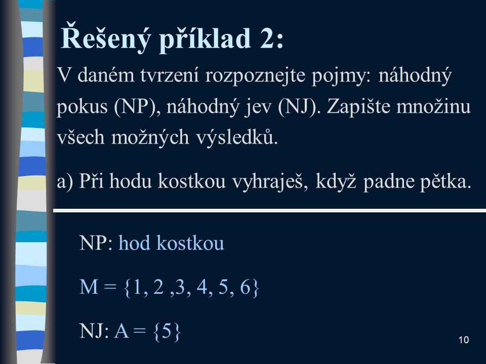 Řešený příklad 2: V daném tvrzení rozpoznejte pojmy: náhodný pokus (NP), náhodný jev (NJ).
