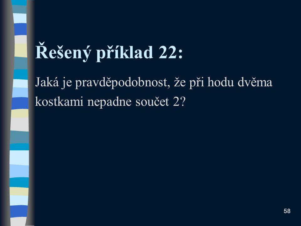 Řešený příklad 22: Jaká je pravděpodobnost, že při hodu dvěma kostkami nepadne součet 2 58