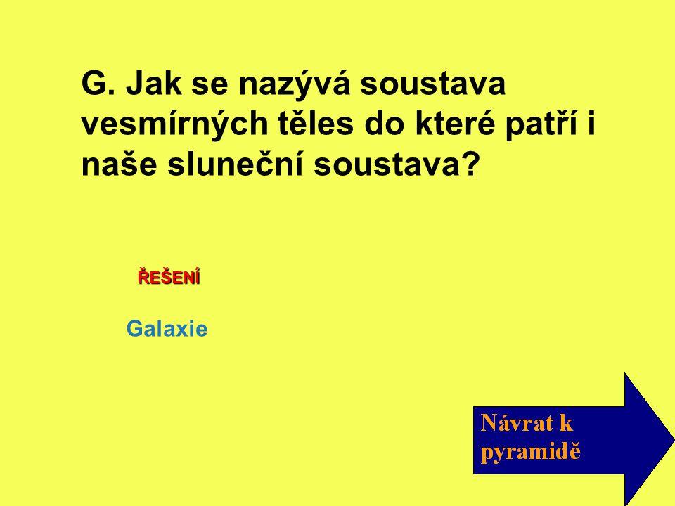 ŘEŠENÍ Galaxie G. Jak se nazývá soustava vesmírných těles do které patří i naše sluneční soustava?