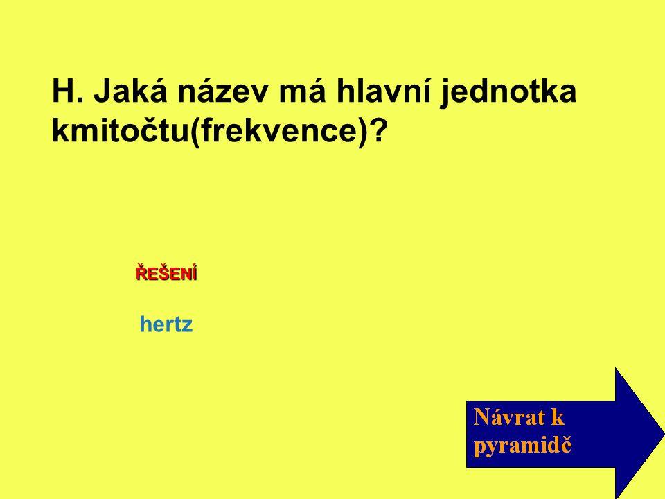 ŘEŠENÍ hertz H. Jaká název má hlavní jednotka kmitočtu(frekvence)?