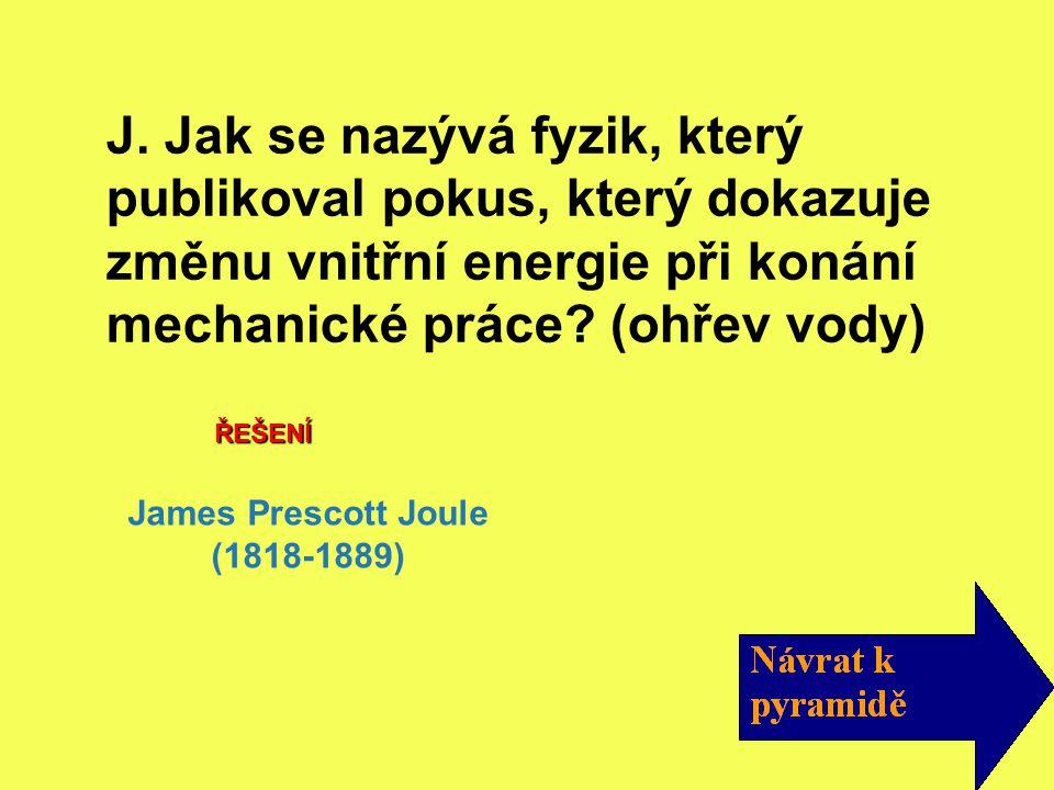 ŘEŠENÍ James Prescott Joule (1818-1889) J.