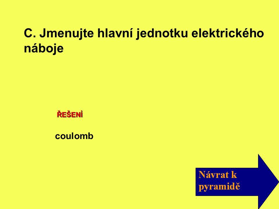 ŘEŠENÍ coulomb C. Jmenujte hlavní jednotku elektrického náboje