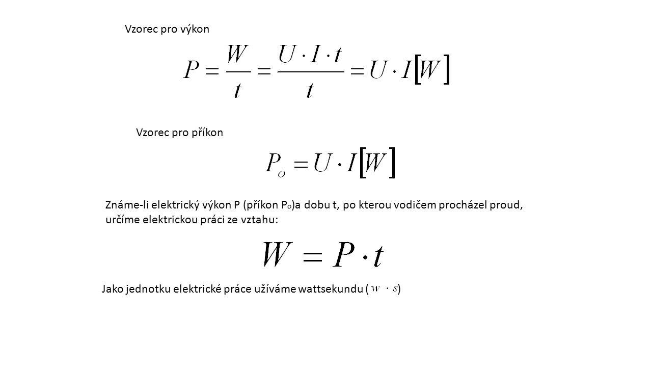 Vzorec pro výkon Vzorec pro příkon Známe-li elektrický výkon P (příkon P o )a dobu t, po kterou vodičem procházel proud, určíme elektrickou práci ze v