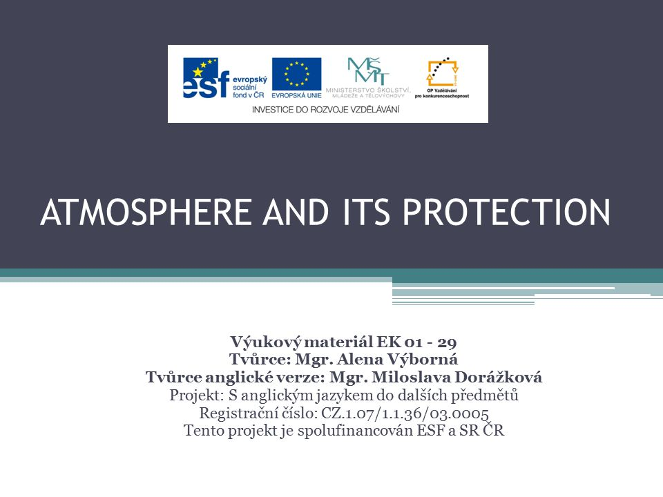 ATMOSPHERE AND ITS PROTECTION Výukový materiál EK 01 - 29 Tvůrce: Mgr.