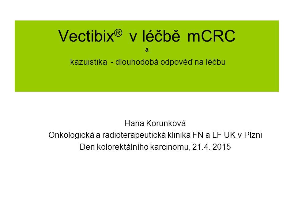 Vectibix ® v léčbě mCRC a kazuistika - dlouhodobá odpověď na léčbu Hana Korunková Onkologická a radioterapeutická klinika FN a LF UK v Plzni Den kolor