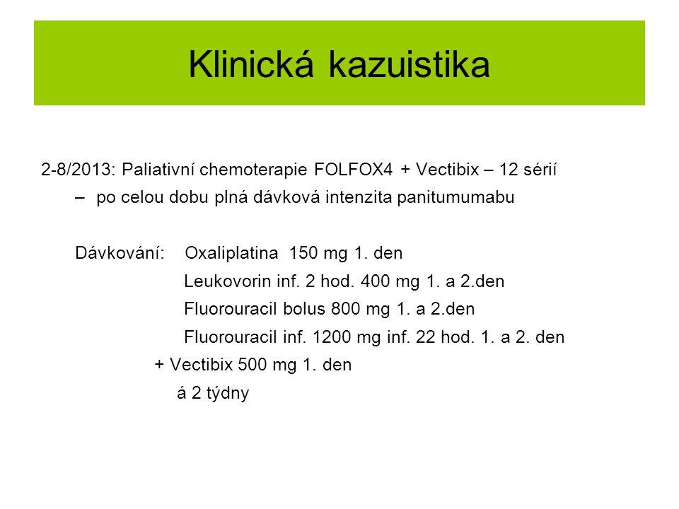 Klinická kazuistika 2-8/2013: Paliativní chemoterapie FOLFOX4 + Vectibix – 12 sérií –po celou dobu plná dávková intenzita panitumumabu Dávkování: Oxal