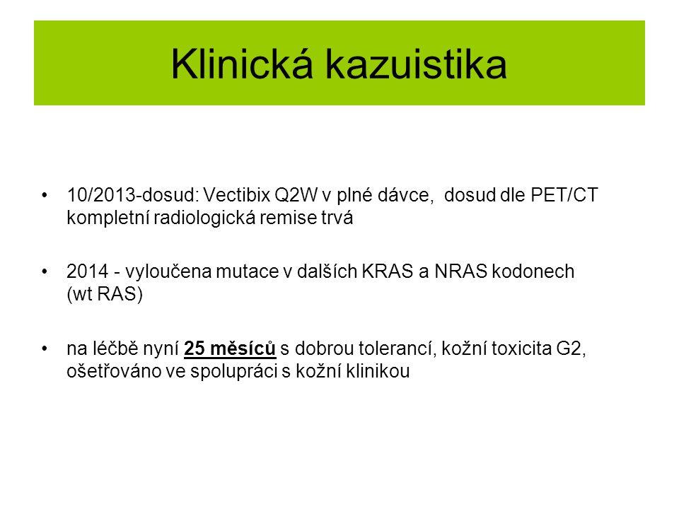 Klinická kazuistika 10/2013-dosud: Vectibix Q2W v plné dávce, dosud dle PET/CT kompletní radiologická remise trvá 2014 - vyloučena mutace v dalších KR