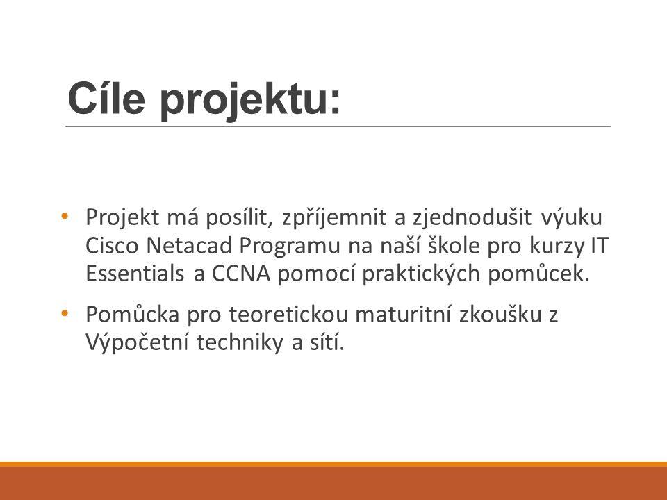 Cíle projektu: Projekt má posílit, zpříjemnit a zjednodušit výuku Cisco Netacad Programu na naší škole pro kurzy IT Essentials a CCNA pomocí praktických pomůcek.