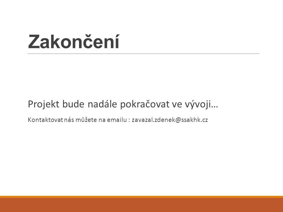 Zakončení Projekt bude nadále pokračovat ve vývoji… Kontaktovat nás můžete na emailu : zavazal.zdenek@ssakhk.cz