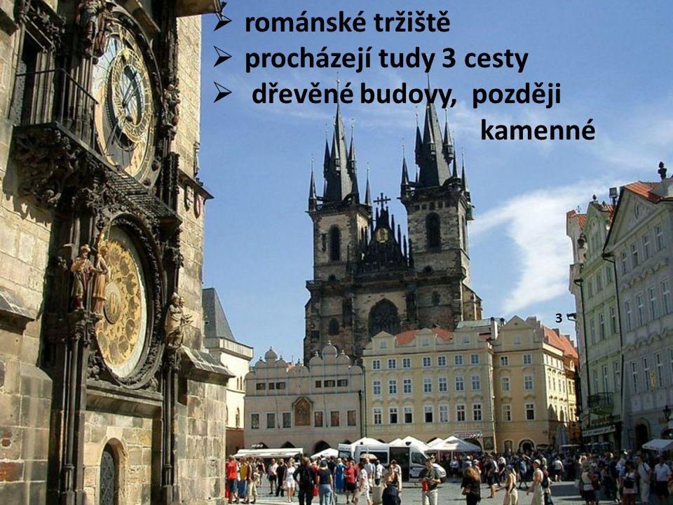  románské tržiště  procházejí tudy 3 cesty  dřevěné budovy, později kamenné 3