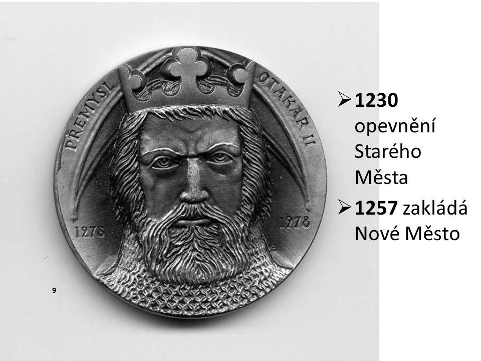  1230 opevnění Starého Města  1257 zakládá Nové Město 9