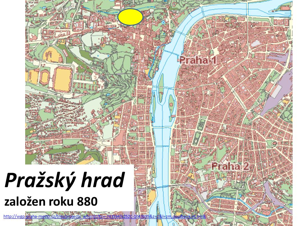 http://wgp.praha-mesto.cz/tms/projects_a/turist/#c=-743594%252C-1043095&z=2&l=zm,pop&p=k,vt,poi& Pražský hrad založen roku 880