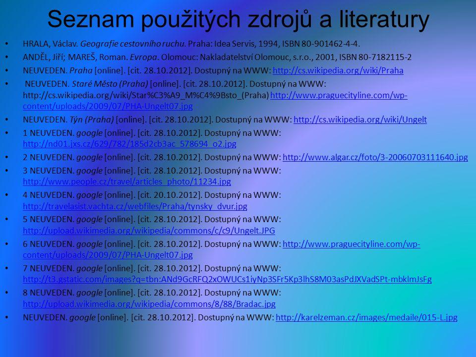 Seznam použitých zdrojů a literatury HRALA, Václav. Geografie cestovního ruchu. Praha: Idea Servis, 1994, ISBN 80-901462-4-4. ANDĚL, Jiří; MAREŠ, Roma
