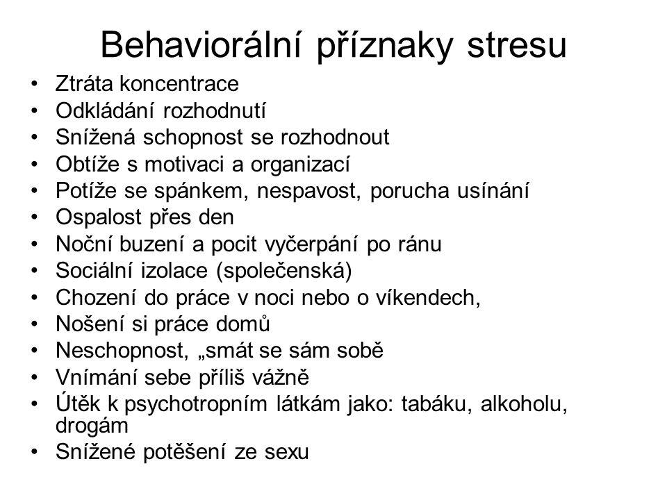 Behaviorální příznaky stresu Ztráta koncentrace Odkládání rozhodnutí Snížená schopnost se rozhodnout Obtíže s motivaci a organizací Potíže se spánkem,