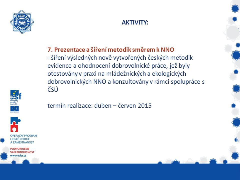 AKTIVITY: 7. Prezentace a šíření metodik směrem k NNO - šíření výsledných nově vytvořených českých metodik evidence a ohodnocení dobrovolnické práce,