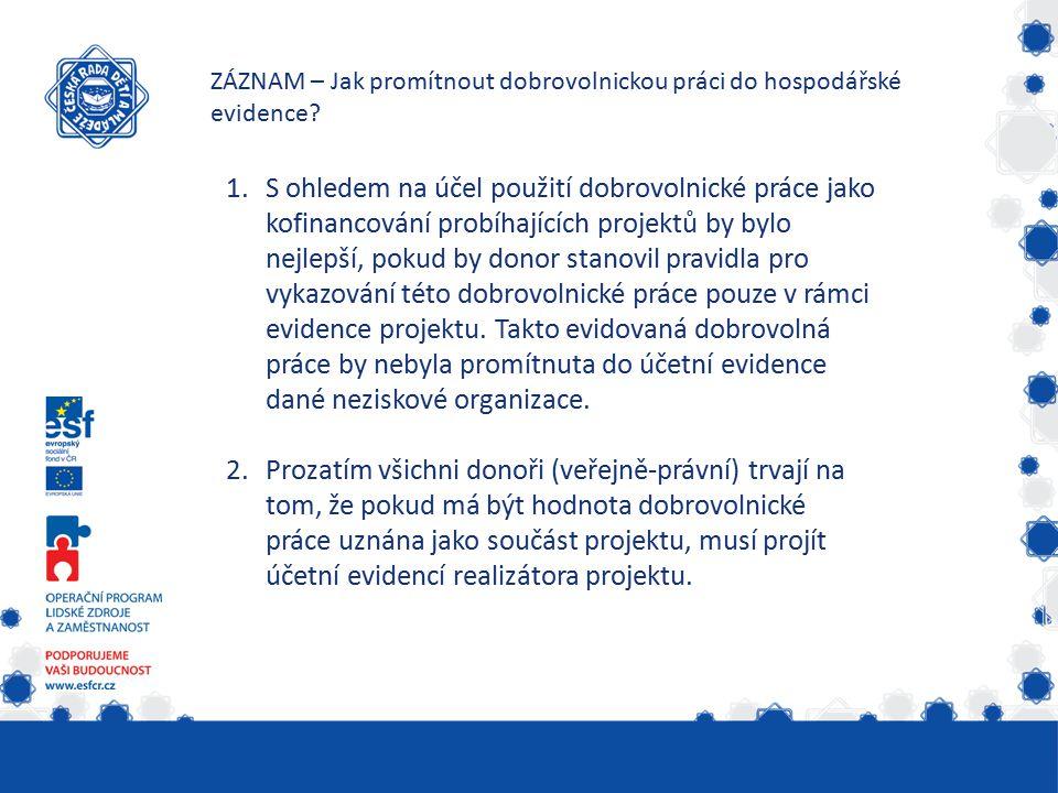 1.S ohledem na účel použití dobrovolnické práce jako kofinancování probíhajících projektů by bylo nejlepší, pokud by donor stanovil pravidla pro vykazování této dobrovolnické práce pouze v rámci evidence projektu.