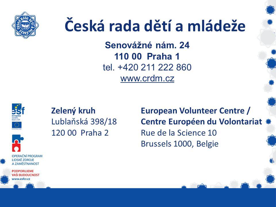 Česká rada dětí a mládeže Senovážné nám. 24 110 00 Praha 1 tel. +420 211 222 860 www.crdm.cz European Volunteer Centre / Centre Européen du Volontaria
