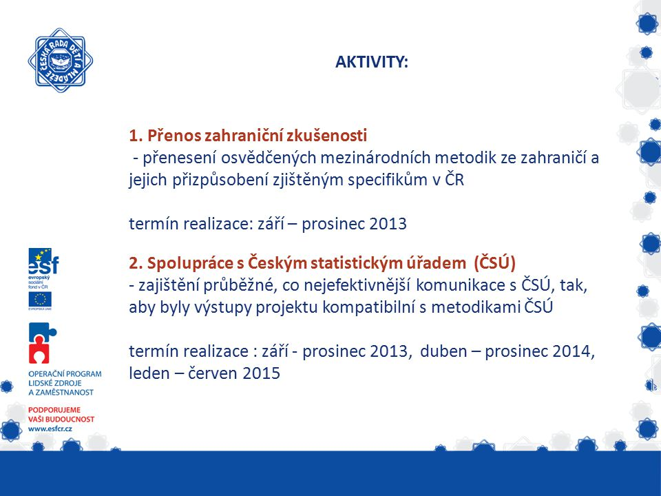 AKTIVITY: 1. Přenos zahraniční zkušenosti - přenesení osvědčených mezinárodních metodik ze zahraničí a jejich přizpůsobení zjištěným specifikům v ČR t