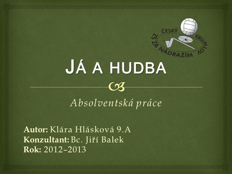 Absolventská práce Autor: Klára Hlásková 9.A Konzultant: Bc. Jiří Balek Rok: 2012–2013