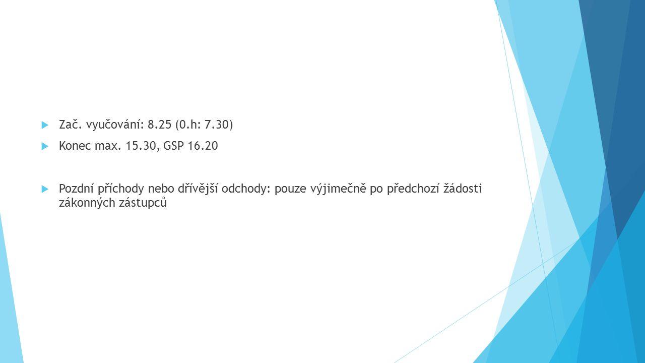  Zač. vyučování: 8.25 (0.h: 7.30)  Konec max. 15.30, GSP 16.20  Pozdní příchody nebo dřívější odchody: pouze výjimečně po předchozí žádosti zákonný