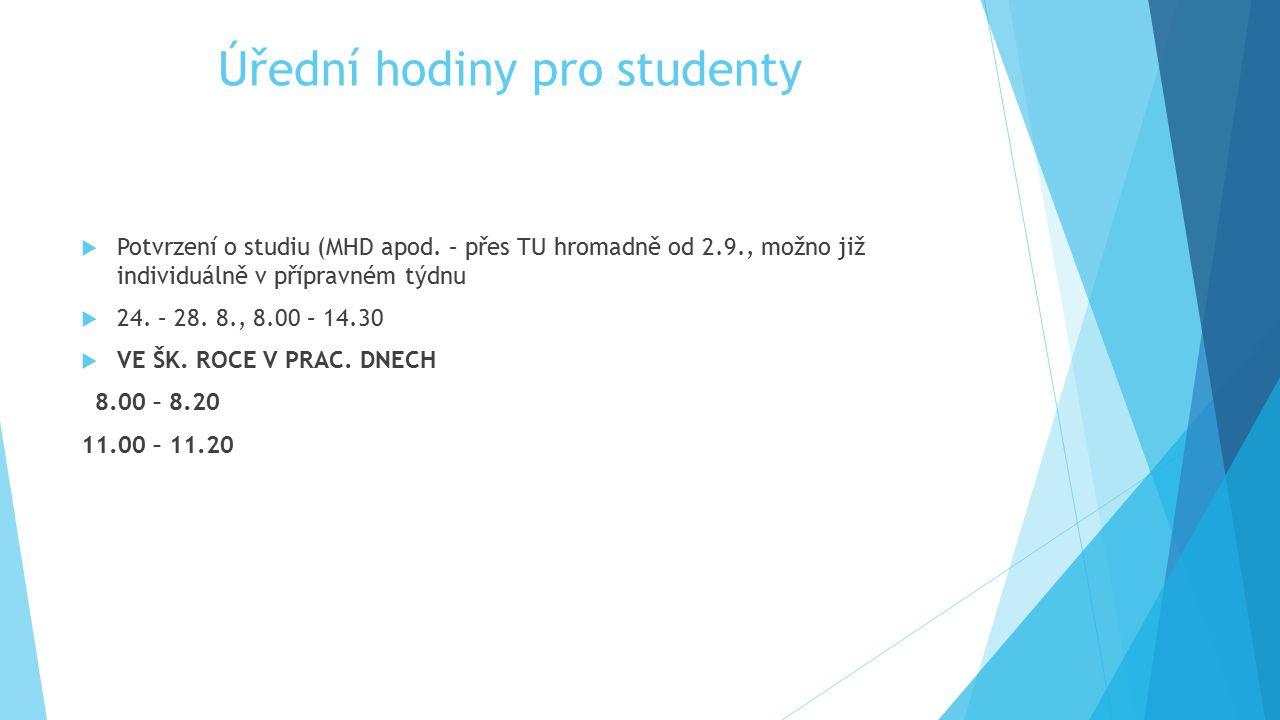 Úřední hodiny pro studenty  Potvrzení o studiu (MHD apod. – přes TU hromadně od 2.9., možno již individuálně v přípravném týdnu  24. – 28. 8., 8.00