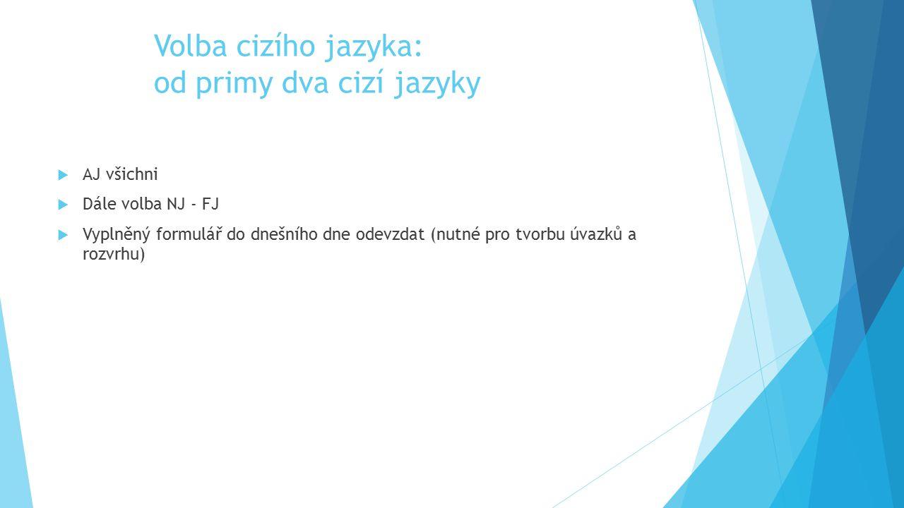 Volba cizího jazyka: od primy dva cizí jazyky  AJ všichni  Dále volba NJ - FJ  Vyplněný formulář do dnešního dne odevzdat (nutné pro tvorbu úvazků