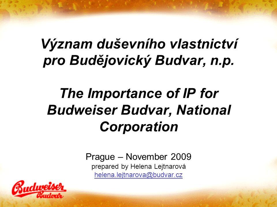 Význam duševního vlastnictví pro Budějovický Budvar, n.p. The Importance of IP for Budweiser Budvar, National Corporation Prague – November 2009 prepa