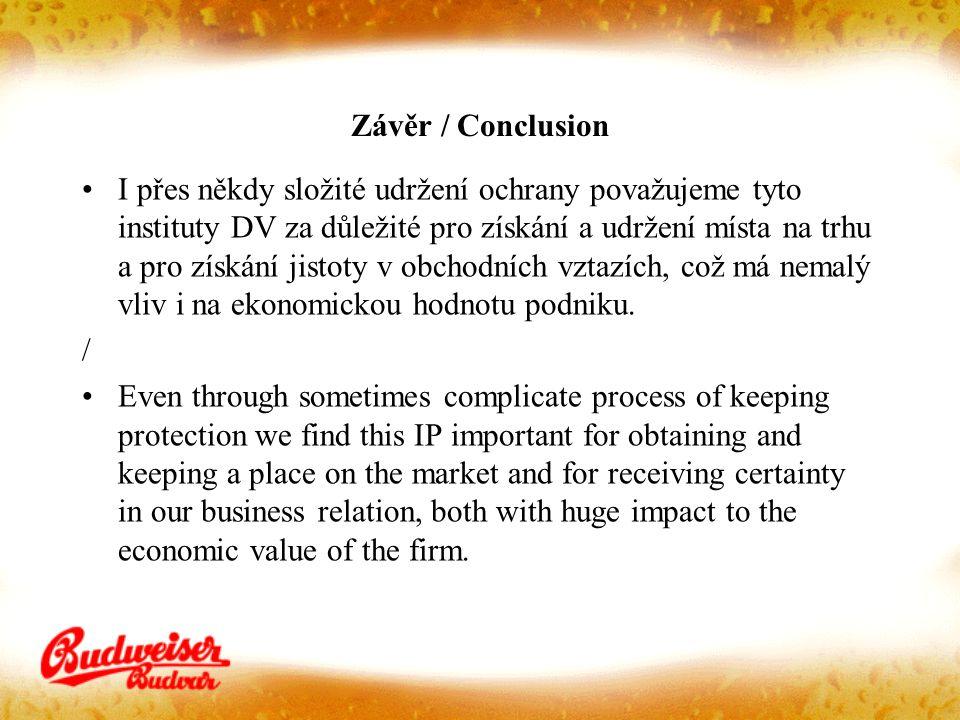 Závěr / Conclusion I přes někdy složité udržení ochrany považujeme tyto instituty DV za důležité pro získání a udržení místa na trhu a pro získání jistoty v obchodních vztazích, což má nemalý vliv i na ekonomickou hodnotu podniku.