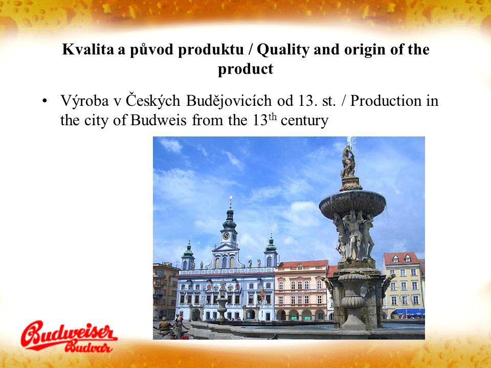 Kvalita a původ produktu / Quality and origin of the product Výroba v Českých Budějovicích od 13. st. / Production in the city of Budweis from the 13