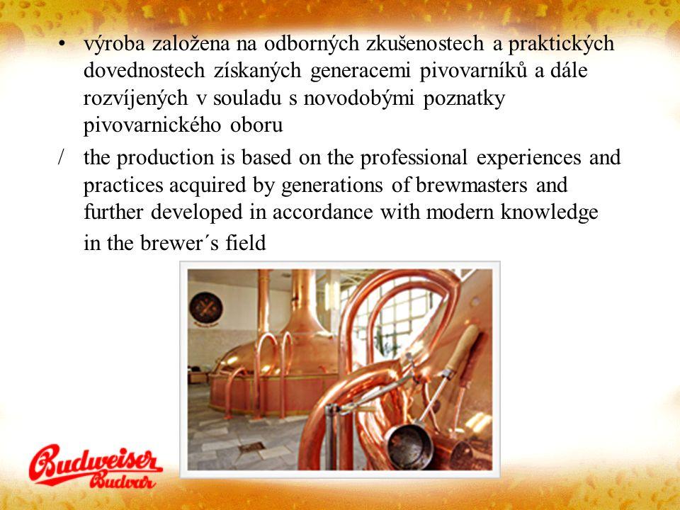 výroba založena na odborných zkušenostech a praktických dovednostech získaných generacemi pivovarníků a dále rozvíjených v souladu s novodobými poznat