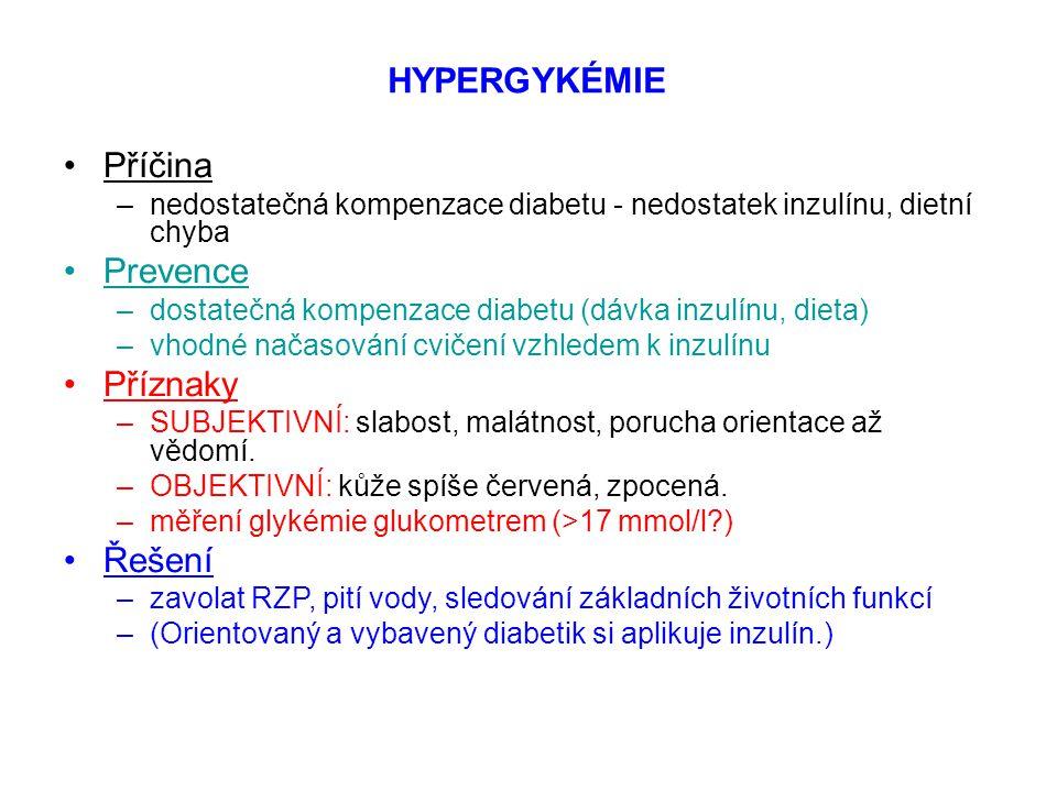 HYPERGYKÉMIE Příčina –nedostatečná kompenzace diabetu - nedostatek inzulínu, dietní chyba Prevence –dostatečná kompenzace diabetu (dávka inzulínu, die