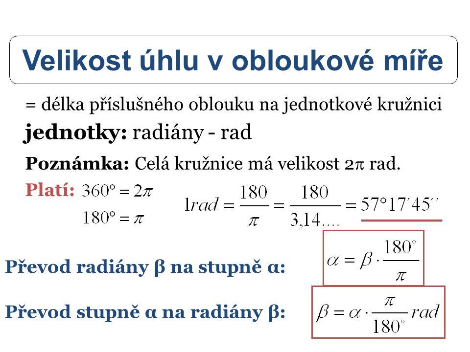 Velikost úhlu v obloukové míře jednotky: radiány - rad = délka příslušného oblouku na jednotkové kružnici Poznámka: Celá kružnice má velikost 2  rad.