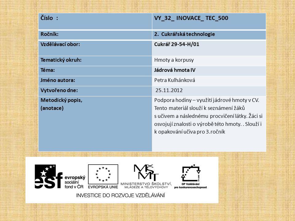 Číslo : VY_32_ INOVACE_ TEC_500 Ročník: 2. Cukrářská technologie Vzdělávací obor: Cukrář 29-54-H/01 Tematický okruh: Hmoty a korpusy Téma: Jádrová hmo