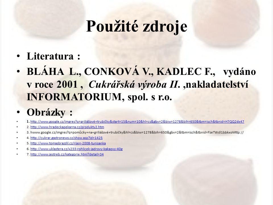 Použité zdroje Literatura : BLÁHA L., CONKOVÁ V., KADLEC F., vydáno v roce 2001, Cukrářská výroba II.,nakladatelství INFORMATORIUM, spol. s r.o. Obráz