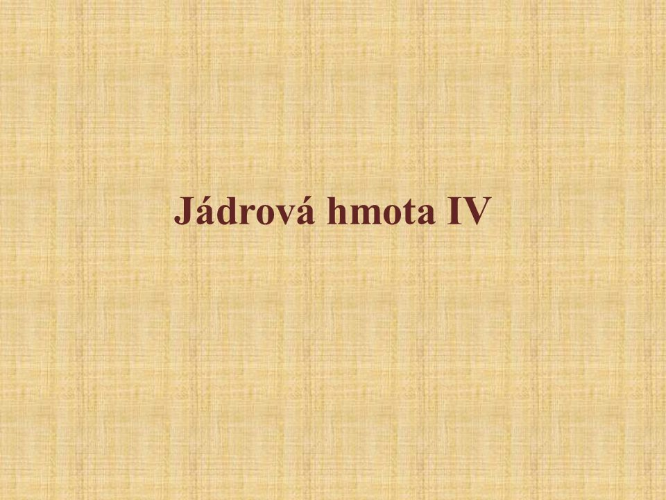 Jádrová hmota IV