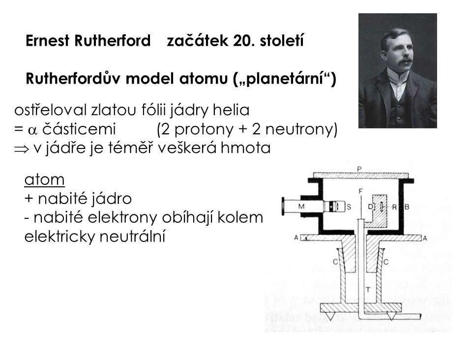 """Ernest Rutherfordzačátek 20. století Rutherfordův model atomu (""""planetární"""") atom + nabité jádro - nabité elektrony obíhají kolem (planety x Slunce) e"""