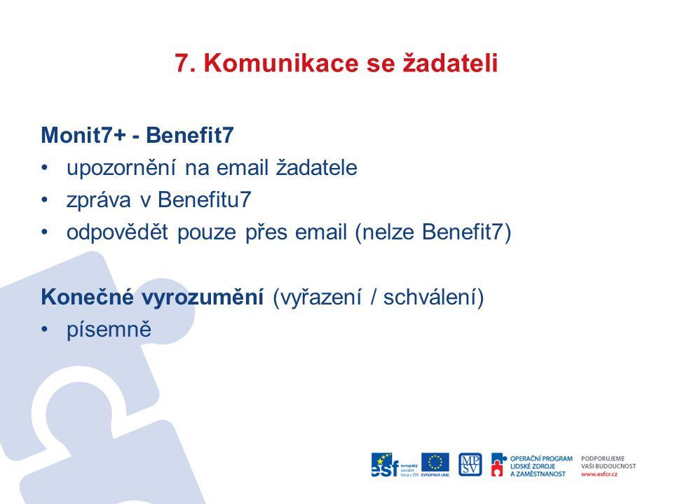 7. Komunikace se žadateli Monit7+ - Benefit7 upozornění na email žadatele zpráva v Benefitu7 odpovědět pouze přes email (nelze Benefit7) Konečné vyroz