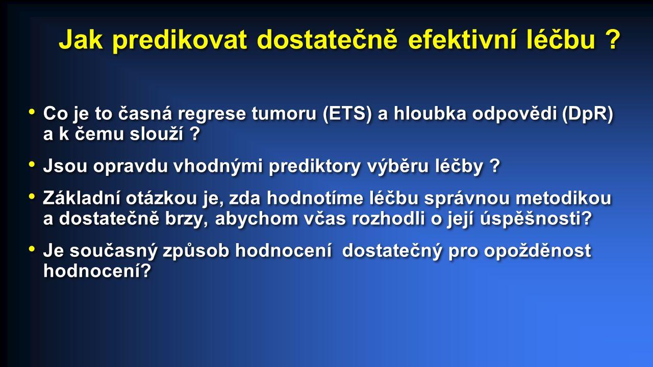 Regrese nádoru – nezbytný požadavek na účinnou léčbu Zvyšuje možnost resekce metastáz Vede ke zmírnění obtíží Zlepšuje dlouhodobé výsledky léčby